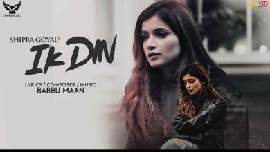 Photo of Ik Din Lyrics in English and Punjabi | Shipra Goyal  Feat  Babbu Maan