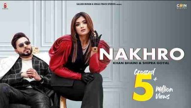 Photo of NAKHRO LYRICS in English and Punjabi – KHAN BHAINI – Shipra Goyal